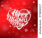 happy mothers day. heart shaped ... | Shutterstock .eps vector #573834217