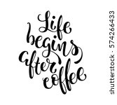 life begins after coffee. hand... | Shutterstock .eps vector #574266433