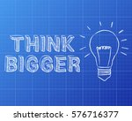 light bulb and think bigger... | Shutterstock .eps vector #576716377