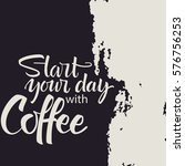 start your day with coffee... | Shutterstock .eps vector #576756253