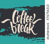 coffee break lettering. modern... | Shutterstock .eps vector #576756313