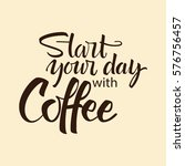 start your day with coffee... | Shutterstock .eps vector #576756457