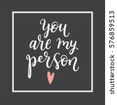 you are my person. greeting... | Shutterstock .eps vector #576859513