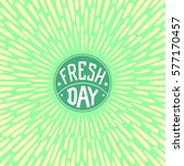 fresh day. vector label with... | Shutterstock .eps vector #577170457