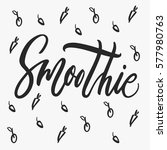smoothie. hand lettering with... | Shutterstock .eps vector #577980763