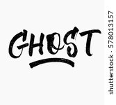 ghost. ink hand lettering.... | Shutterstock .eps vector #578013157