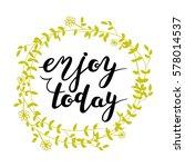 enjoy today. inspirational... | Shutterstock .eps vector #578014537
