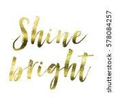 shine bright   gold foil... | Shutterstock . vector #578084257