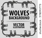 background with wolves.... | Shutterstock .eps vector #578093773