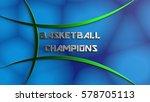 basketball champions logo.... | Shutterstock . vector #578705113