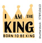 i'am the king typography vector. | Shutterstock .eps vector #578910613
