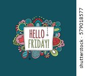 hello friday hand drawn doodle... | Shutterstock .eps vector #579018577