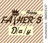happy fathers day graphic... | Shutterstock .eps vector #580025137