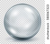 big translucent gray sphere... | Shutterstock .eps vector #580067323