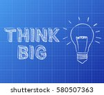 light bulb and think big text... | Shutterstock . vector #580507363