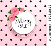 spring season sale offer ... | Shutterstock .eps vector #580518613