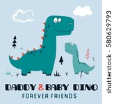 daddy and baby dino... | Shutterstock .eps vector #580629793