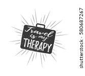 travel is my therapy... | Shutterstock .eps vector #580687267