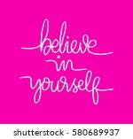 believe in yourself. hand... | Shutterstock .eps vector #580689937