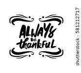 always be thankful.hand drawn... | Shutterstock .eps vector #581212717