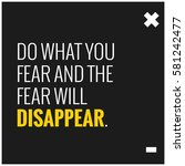 do what you fear and the fear... | Shutterstock .eps vector #581242477