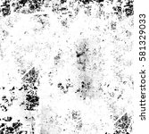 black and white grunge texture | Shutterstock . vector #581329033