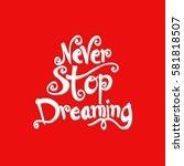 never stop dreaming... | Shutterstock .eps vector #581818507