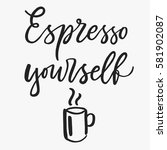 espresso yourself. motivational ... | Shutterstock .eps vector #581902087
