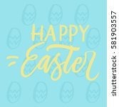 easter calligraphy. hand drawn... | Shutterstock .eps vector #581903557