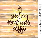 good day start with coffee. ... | Shutterstock .eps vector #581982373