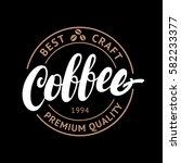 coffee handwritten lettering... | Shutterstock .eps vector #582233377