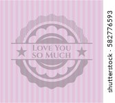 love you so much badge with... | Shutterstock .eps vector #582776593