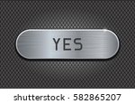 metal button yes. brushed steel ... | Shutterstock .eps vector #582865207