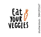 eat your veggies. vector hand... | Shutterstock .eps vector #584195167