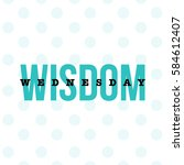'wednesday wisdom' typography... | Shutterstock .eps vector #584612407