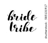 bride tribe. brush hand... | Shutterstock .eps vector #585131917