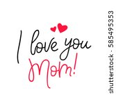 i love you  mom. calligraphy.... | Shutterstock .eps vector #585495353