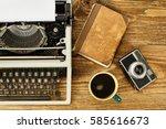 vintage typewriter  cup of... | Shutterstock . vector #585616673
