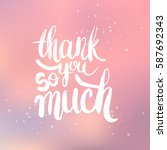 hand drawn phrase thank you so... | Shutterstock .eps vector #587692343
