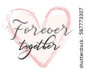 forever together. modern brush...   Shutterstock .eps vector #587773307
