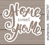 home sweet home. hand lettering ... | Shutterstock . vector #588422747