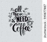 All You Need Is Coffee. Hand...