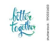 better together hand lettering. | Shutterstock .eps vector #592031603