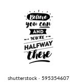 believe you can and you are... | Shutterstock .eps vector #595354607