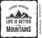 life is better in the mountains....   Shutterstock .eps vector #597872777