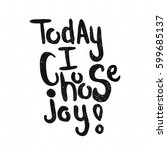 today i choose joy  black and...   Shutterstock . vector #599685137