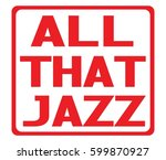 all that jazz text  on red... | Shutterstock . vector #599870927