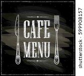 cafe menu chalkboard hand drawn ... | Shutterstock .eps vector #599908157