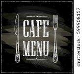 cafe menu chalkboard hand drawn ... | Shutterstock .eps vector #599908157