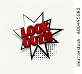 lettering look out. comics book ... | Shutterstock .eps vector #600495083